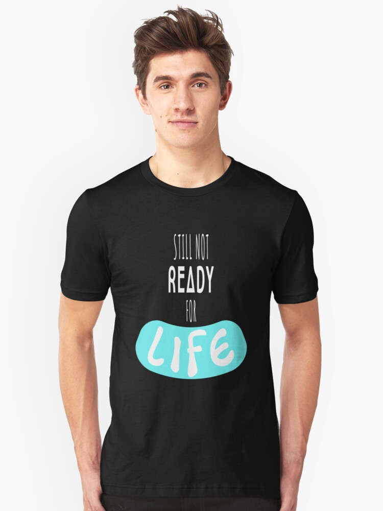 Still Not Ready For Life Unisex T-Shirt Front