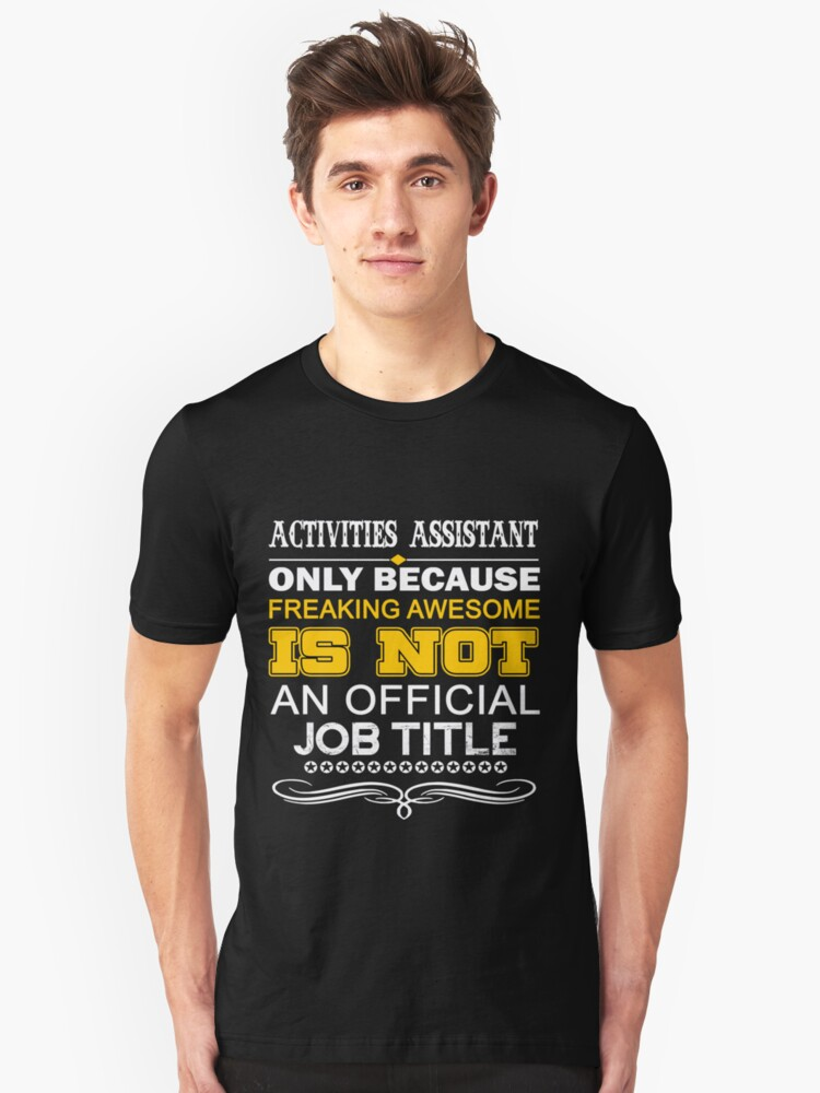 ACTIVITIES ASSISTANT FREAKING AWESOME JOB Unisex T-Shirt Front
