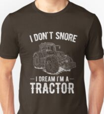 I Don't Snore I Dream I'm A Tractor Funny Farmer Joke Unisex T-Shirt