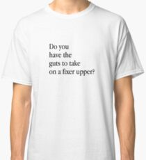 Do you have the guts to take on a fixer upper - HGTV Classic T-Shirt