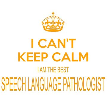 SPEECH LANGUAGE PATHOLOGIST I CAN'T KEEP CALM by taylomullen