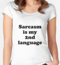 Sarcasm is my second language Women's Fitted Scoop T-Shirt