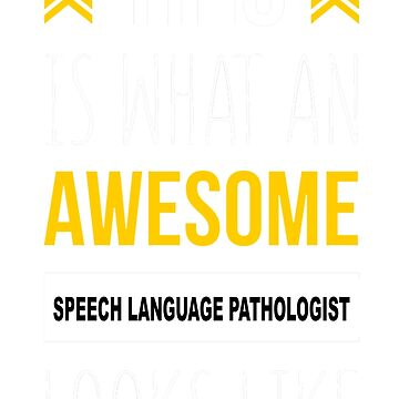 SPEECH LANGUAGE PATHOLOGIST AWESOME LOOK LIKE by taylomullen