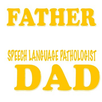 SPEECH LANGUAGE PATHOLOGIST FATHER by taylomullen