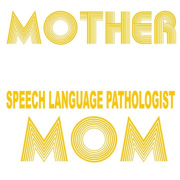 SPEECH LANGUAGE PATHOLOGIST MOTHER by taylomullen