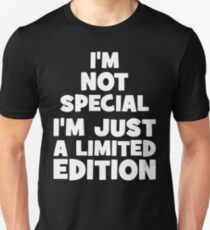 I'm Not Special. I'm Just Limited Edition. Unisex T-Shirt