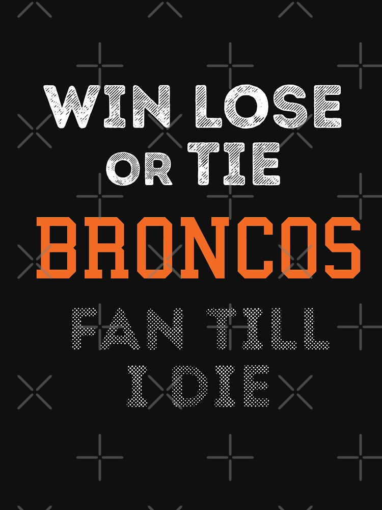 Win Lose Or Die Broncos Fan Till I Die by dreamhustle