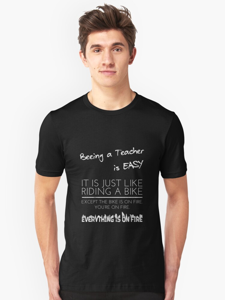Beeing a teacher is easy, everything is on fire Unisex T-Shirt Front
