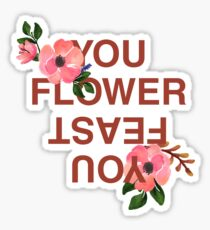 You Flower, You Feast  Sticker