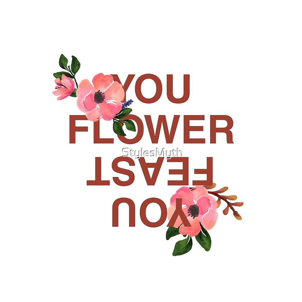 You Flower, You Feast  by StylesMyth