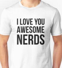 I love you awesome nerds Unisex T-Shirt