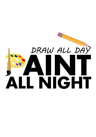 Draw all day, Paint all night by Adam Santana