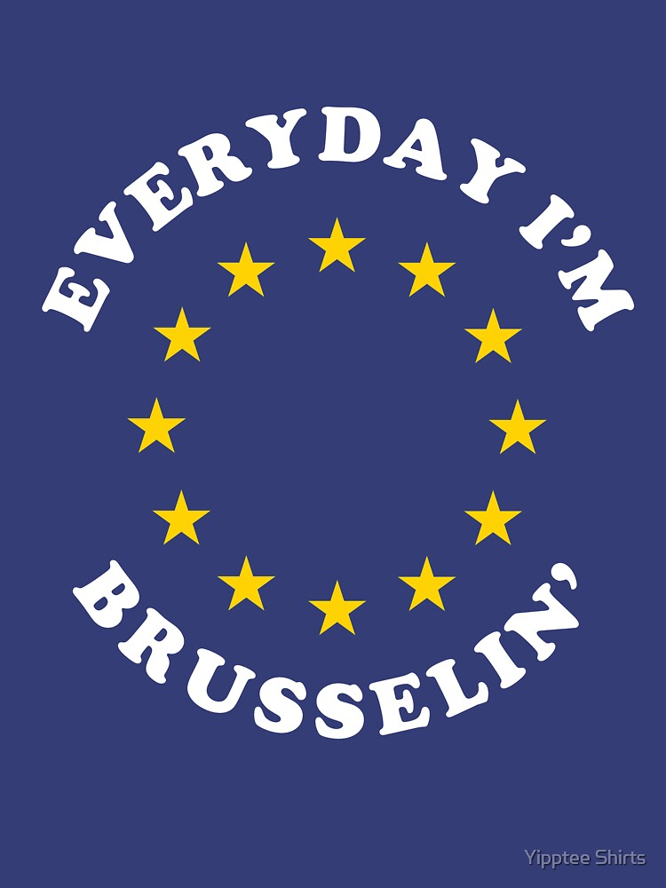 Everyday I'm Brusselin' by dumbshirts