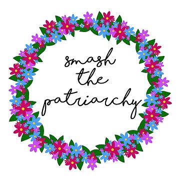 Smash the Patriarchy Floral Design  by elliegillard