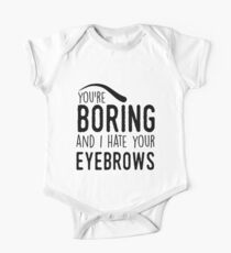 You're boring and I hat your eyebrows Kids Clothes