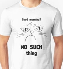 Funny Angry Cat - Good Morning - Gift For Cat Lover Unisex T-Shirt