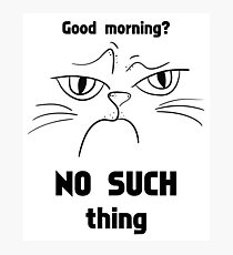 Funny Angry Cat - Good Morning - Gift For Cat Lover Photographic Print