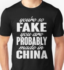 You're so fake you are probably made in China T-Shirt