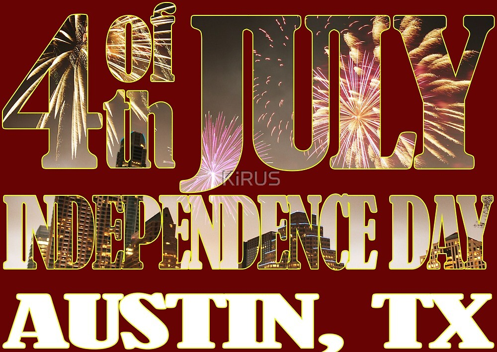4th of July Independence Day. Austin TX by KiRUS