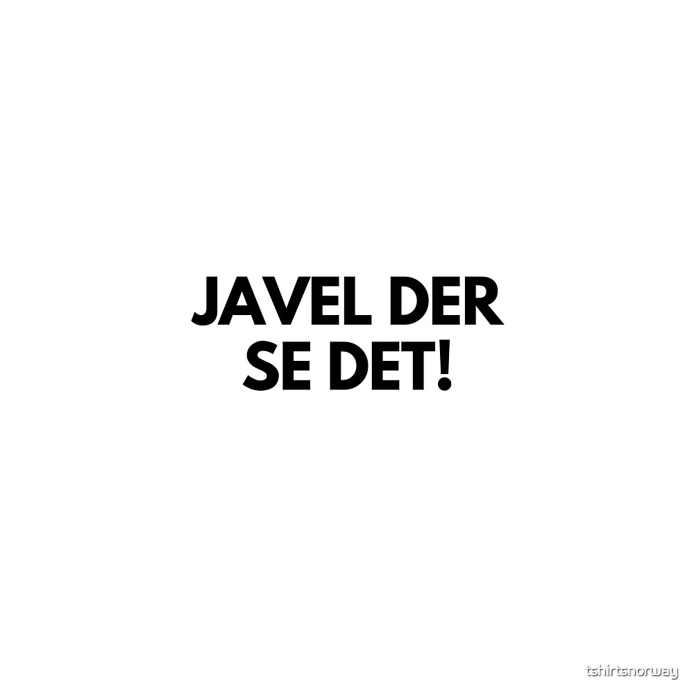 Kristiansand - Javel der se det! by tshirtsnorway