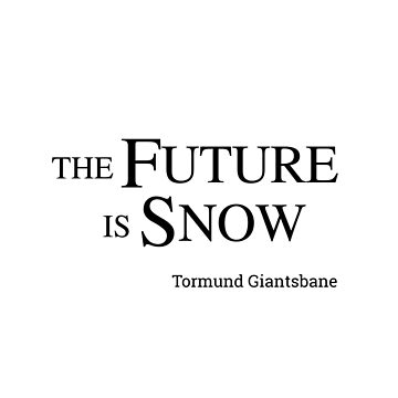The Future Is Snow  (Tormund Giantsbane), black by loustic