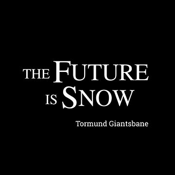 The Future Is Snow  (Tormund Giantsbane), white by loustic