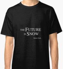 The Future Is Snow  (Benjen Stark), white Classic T-Shirt