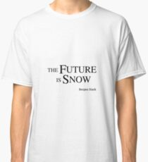 The Future Is Snow  (Benjen Stark), black Classic T-Shirt