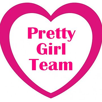 Pretty Girl Team by quoteeshop