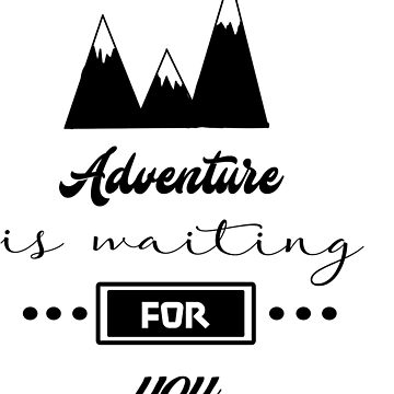 Adventure is waiting for you by urgs