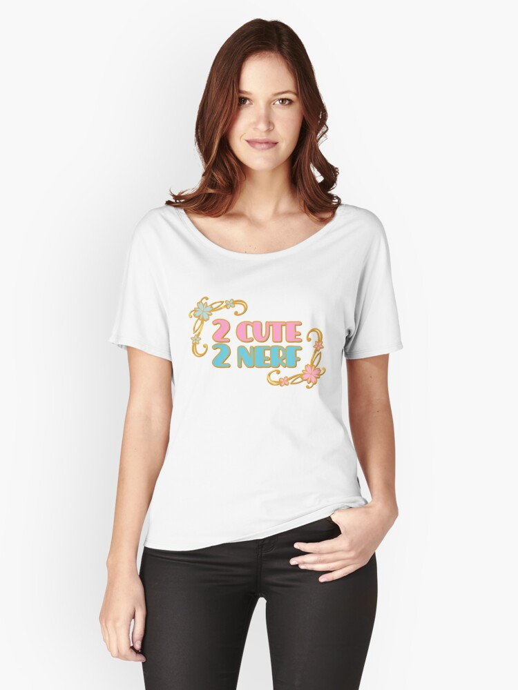 2 Cute 2 Nerf Women's Relaxed Fit T-Shirt Front