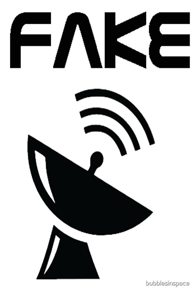 FAKE by bubblesinspace
