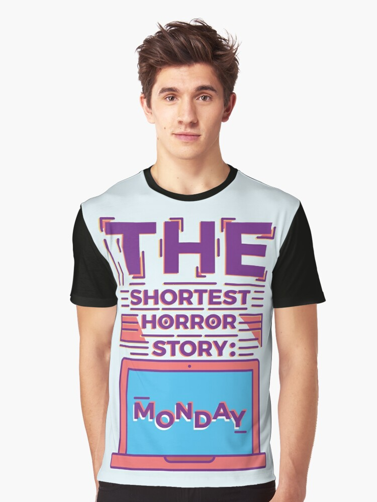 Monday is the Shortest Horror Story Graphic T-Shirt Front
