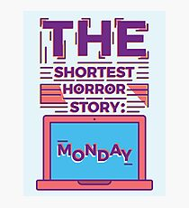 Monday is the Shortest Horror Story Photographic Print
