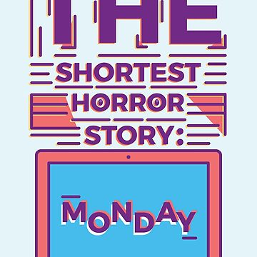 Monday is the Shortest Horror Story by Millusti