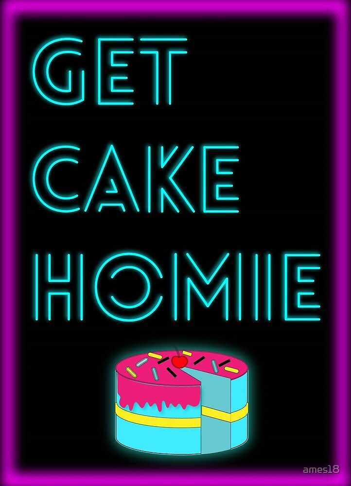 GET CAKE HOMIE  by ames18