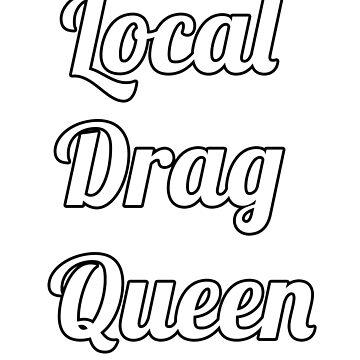 Local Drag Queen by alltallshade