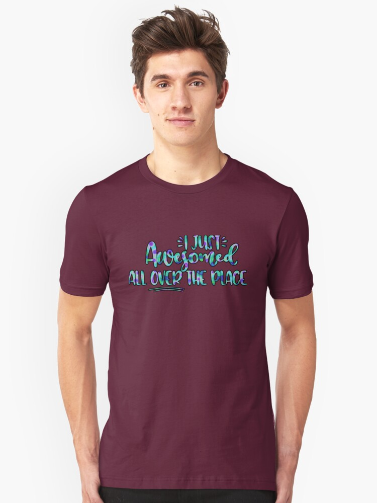 I Just Awesomed All Over The Place Unisex T-Shirt Front