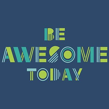 Be Awesome Today Motivation in Blue by latheandquill