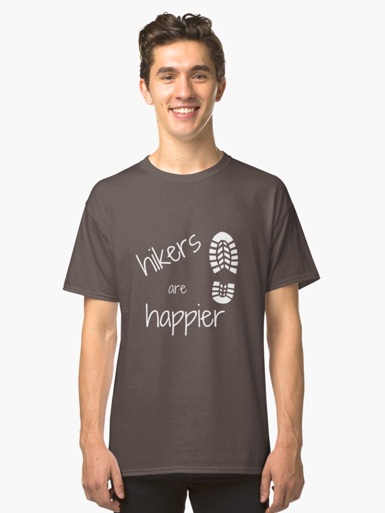 Hikers are happier Classic T-Shirt Front