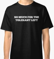 So Much For The Tolerant Left Ironic Graphic Tee Classic T-Shirt