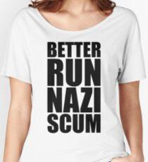 Better Run, Nazi Scum Women's Relaxed Fit T-Shirt