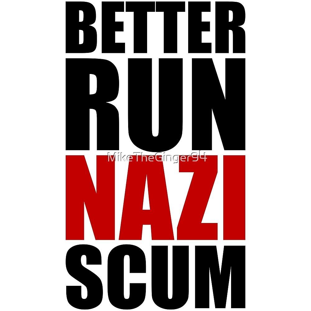 Better Run, Nazi Scum by MikeTheGinger94