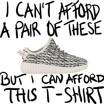i can't afford a pair of these but i can afford this t-shirt by yoitsthiskid