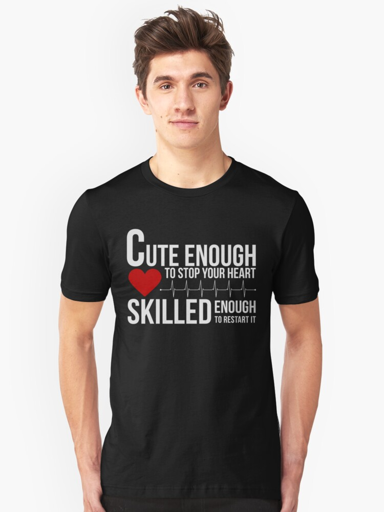Cute Enough To Stop Your Heart Shirt Unisex T-Shirt Front