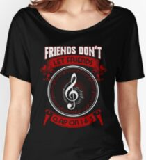 Friends Dont Let Friends Clap On 1 and 3 Shirt Women's Relaxed Fit T-Shirt