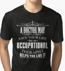 Occupational Therapists Helps You Live Your Life Shirt Tri-blend T-Shirt