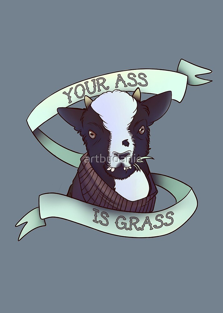 Your Ass is Grass by artbydanie
