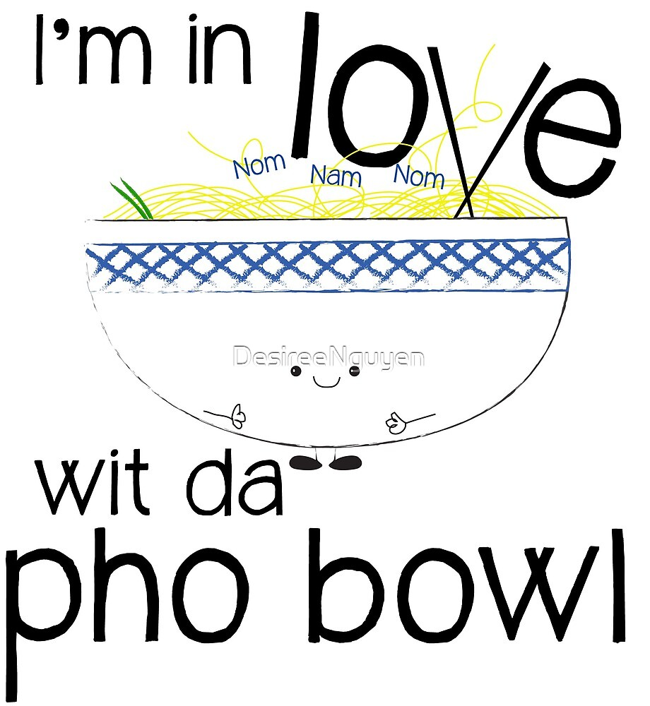 I'm in LOVE with the Pho Bowl by DesireeNguyen