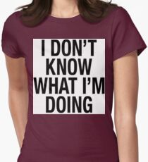 I DON'T KNOW WHAT I'M DOING T-SHIRT Womens Fitted T-Shirt